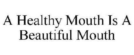 A HEALTHY MOUTH IS A BEAUTIFUL MOUTH