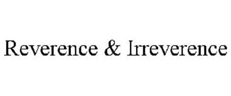 REVERENCE & IRREVERENCE