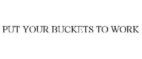 PUT YOUR BUCKETS TO WORK
