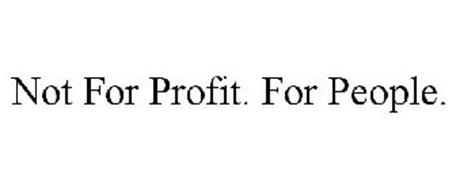 NOT FOR PROFIT. FOR PEOPLE.