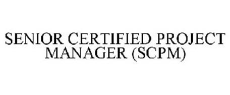 SENIOR CERTIFIED PROJECT MANAGER (SCPM)