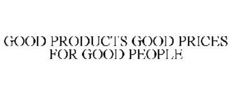 GOOD PRODUCTS GOOD PRICES FOR GOOD PEOPLE