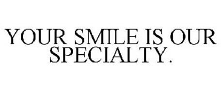 YOUR SMILE IS OUR SPECIALTY