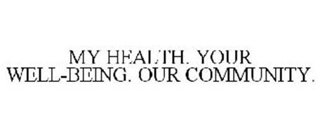 MY HEALTH. YOUR WELL-BEING. OUR COMMUNITY.