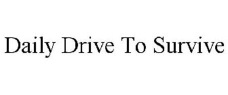 DAILY DRIVE TO SURVIVE
