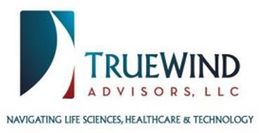 TRUEWIND A D V I S O R S, L L C NAVIGATING LIFE SCIENCES, HEALTHCARE & TECHNOLOGY