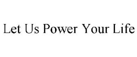 LET US POWER YOUR LIFE