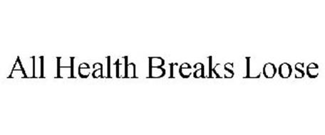 ALL HEALTH BREAKS LOOSE