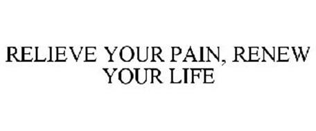 RELIEVE YOUR PAIN, RENEW YOUR LIFE