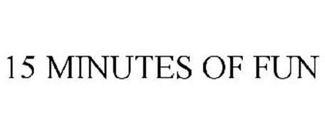 15 MINUTES OF FUN