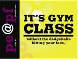 IT'S A GYM CLASS WITHOUT THE DODGEBALLS HITTING YOUR FACE. PE@PF PHYS. ED. PLANET FITNESS