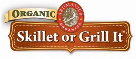 ORGANIC SKILLET OR GRILL IT AROMATICA ORGANICS