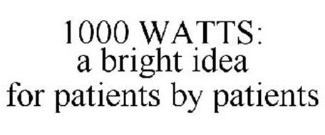 1000 WATTS A BRIGHT IDEA FOR ALL PATIENTS BY PATIENTS