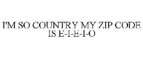 I'M SO COUNTRY MY ZIP CODE IS E-I-E-I-O