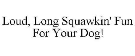 LOUD, LONG SQUAWKIN' FUN FOR YOUR DOG!