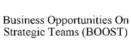 BUSINESS OPPORTUNITIES ON STRATEGIC TEAMS (BOOST)
