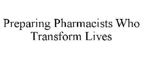 PREPARING PHARMACISTS WHO TRANSFORM LIVES