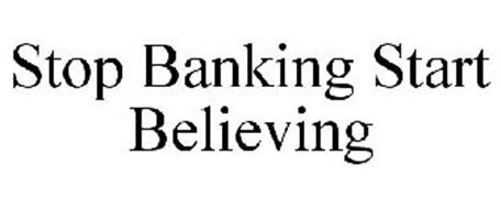 STOP BANKING START BELIEVING