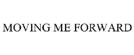 MOVING ME FORWARD