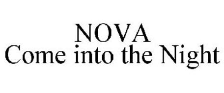 NOVA COME INTO THE NIGHT