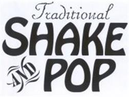 TRADITIONAL SHAKE AND POP