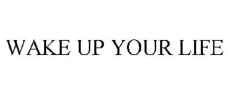 WAKE UP YOUR LIFE