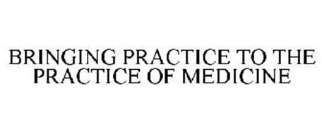 BRINGING PRACTICE TO THE PRACTICE OF MEDICINE