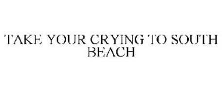 TAKE YOUR CRYING TO SOUTH BEACH