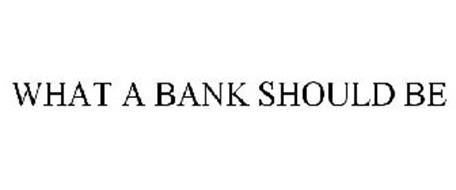 WHAT A BANK SHOULD BE
