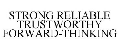 STRONG RELIABLE TRUSTWORTHY FORWARD-THINKING