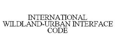 INTERNATIONAL WILDLAND-URBAN INTERFACE CODE