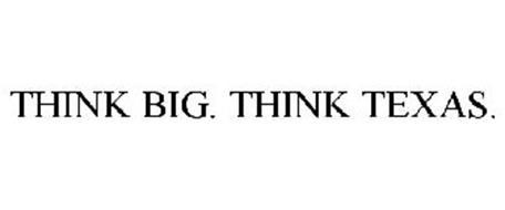 THINK BIG. THINK TEXAS.
