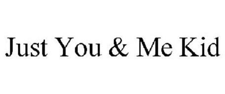 JUST YOU & ME KID
