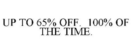UP TO 65% OFF. 100% OF THE TIME.