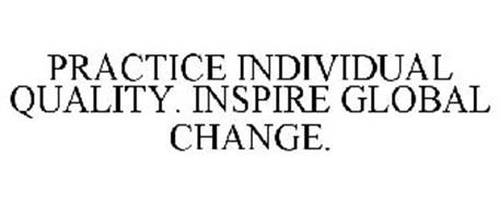 PRACTICE INDIVIDUAL QUALITY. INSPIRE GLOBAL CHANGE.