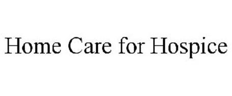 HOME CARE FOR HOSPICE