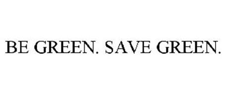 BE GREEN. SAVE GREEN.