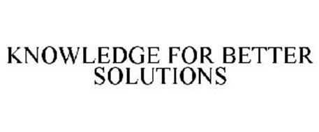 KNOWLEDGE FOR BETTER SOLUTIONS