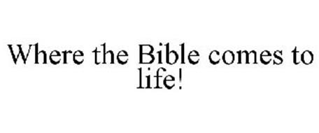 WHERE THE BIBLE COMES TO LIFE!