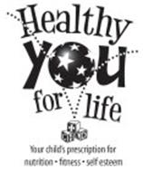 HEALTHY YOU FOR LIFE CHKD YOUR CHILD'S PRESCRIPTION FOR NUTRITION · FITNESS · SELF ESTEEM