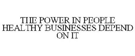 THE POWER IN PEOPLE HEALTHY BUSINESSES DEPEND ON IT