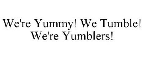 WE'RE YUMMY! WE TUMBLE! WE'RE YUMBLERS!