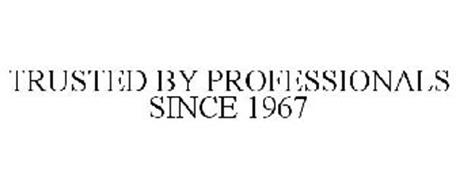TRUSTED BY PROFESSIONALS SINCE 1967