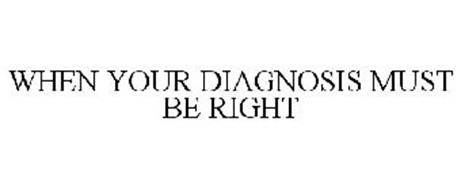 WHEN YOUR DIAGNOSIS MUST BE RIGHT