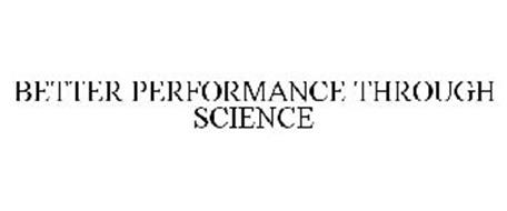 BETTER PERFORMANCE THROUGH SCIENCE