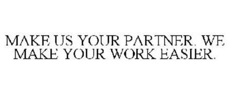 MAKE US YOUR PARTNER. WE MAKE YOUR WORK EASIER.