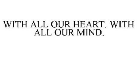 WITH ALL OUR HEART. WITH ALL OUR MIND.