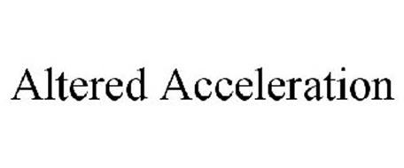ALTERED ACCELERATION