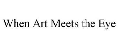 WHEN ART MEETS THE EYE