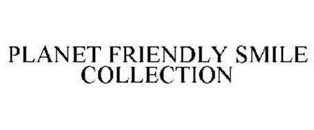 PLANET FRIENDLY SMILE COLLECTION